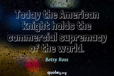 Photo Quote of Today the American knight holds the commercial supremacy of the world.