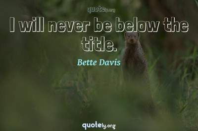 Photo Quote of I will never be below the title.