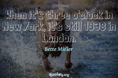 Photo Quote of When it's three o'clock in New York, it's still 1938 in London.