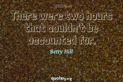 Photo Quote of There were two hours that couldn't be accounted for.