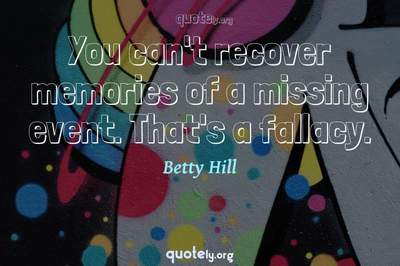 Photo Quote of You can't recover memories of a missing event. That's a fallacy.