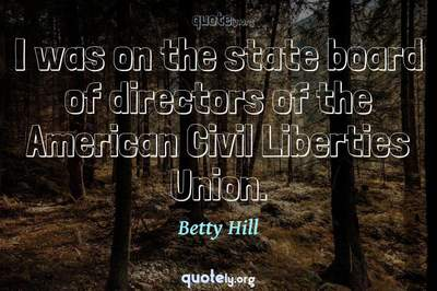 Photo Quote of I was on the state board of directors of the American Civil Liberties Union.