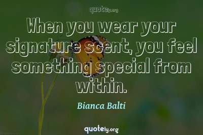 Photo Quote of When you wear your signature scent, you feel something special from within.
