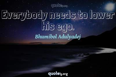 Photo Quote of Everybody needs to lower his ego.