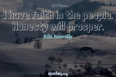 Photo Quote of I have faith in the people. Honesty will prosper.