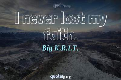 Photo Quote of I never lost my faith.