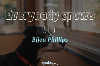 Photo Quote of Everybody grows up.