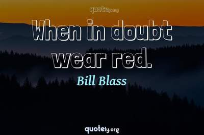 Photo Quote of When in doubt wear red.