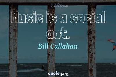 Photo Quote of Music is a social act.
