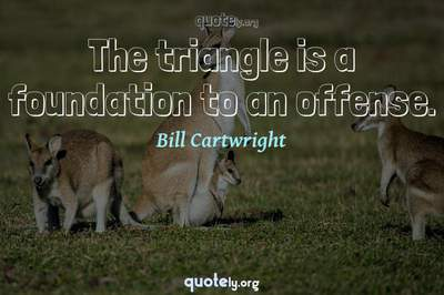 Photo Quote of The triangle is a foundation to an offense.