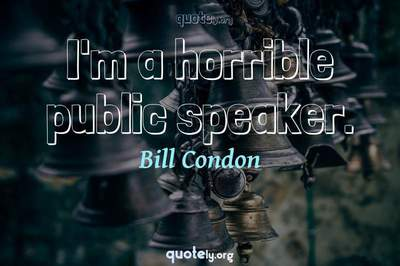 Photo Quote of I'm a horrible public speaker.