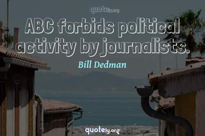 Photo Quote of ABC forbids political activity by journalists.
