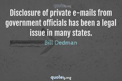 Photo Quote of Disclosure of private e-mails from government officials has been a legal issue in many states.