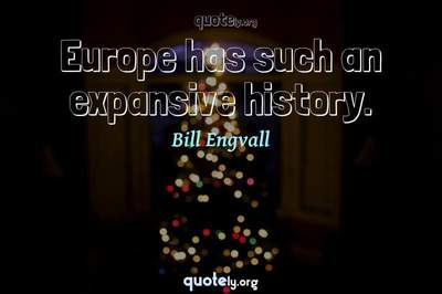 Photo Quote of Europe has such an expansive history.