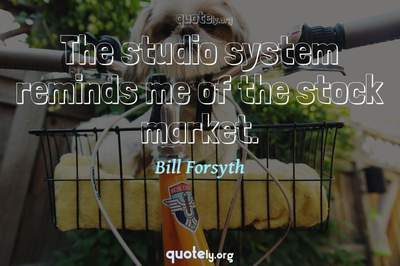 Photo Quote of The studio system reminds me of the stock market.
