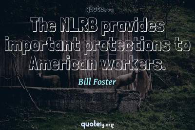 Photo Quote of The NLRB provides important protections to American workers.