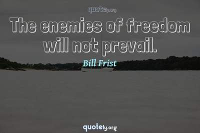 Photo Quote of The enemies of freedom will not prevail.