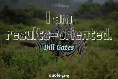 Photo Quote of I am results-oriented.