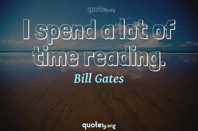 Photo Quote of I spend a lot of time reading.