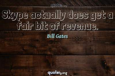 Photo Quote of Skype actually does get a fair bit of revenue.