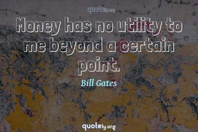 Photo Quote of Money has no utility to me beyond a certain point.