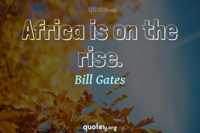 Photo Quote of Africa is on the rise.