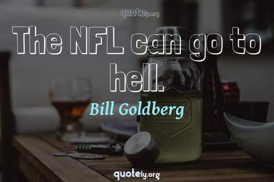 Photo Quote of The NFL can go to hell.