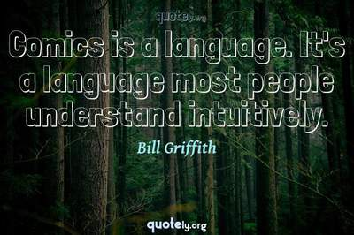 Photo Quote of Comics is a language. It's a language most people understand intuitively.