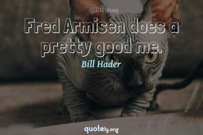 Photo Quote of Fred Armisen does a pretty good me.