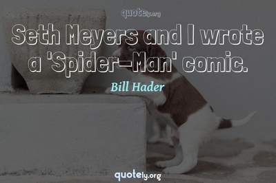 Photo Quote of Seth Meyers and I wrote a 'Spider-Man' comic.