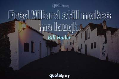 Photo Quote of Fred Willard still makes me laugh.