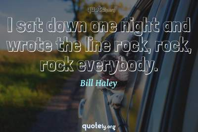 Photo Quote of I sat down one night and wrote the line rock, rock, rock everybody.