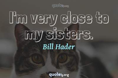 Photo Quote of I'm very close to my sisters.
