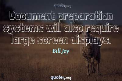 Photo Quote of Document preparation systems will also require large screen displays.