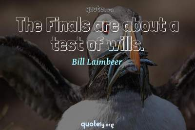 Photo Quote of The Finals are about a test of wills.