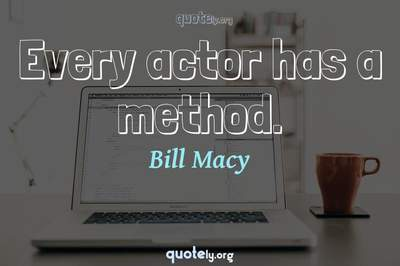 Photo Quote of Every actor has a method.
