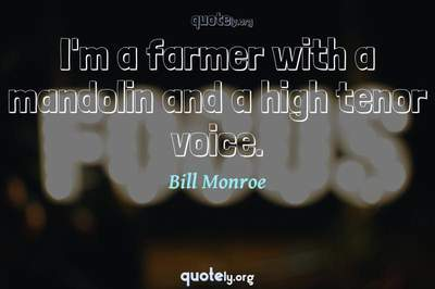 Photo Quote of I'm a farmer with a mandolin and a high tenor voice.