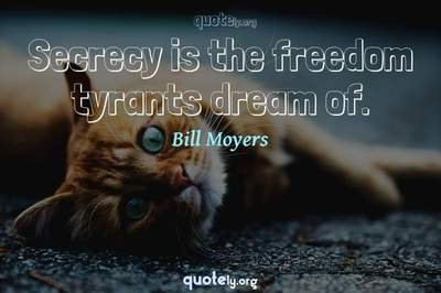 Photo Quote of Secrecy is the freedom tyrants dream of.