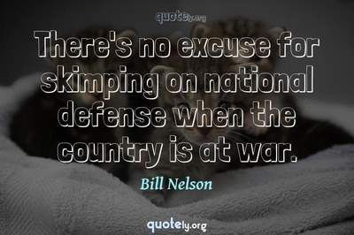 Photo Quote of There's no excuse for skimping on national defense when the country is at war.