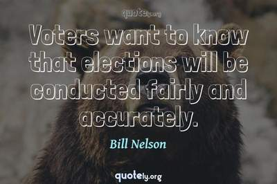Photo Quote of Voters want to know that elections will be conducted fairly and accurately.