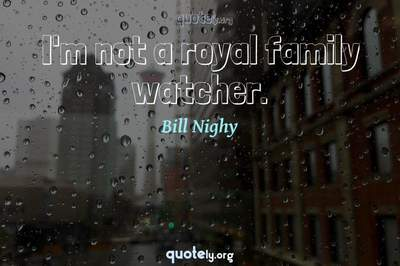 Photo Quote of I'm not a royal family watcher.