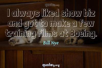 Photo Quote of I always liked show biz and got to make a few training films at Boeing.