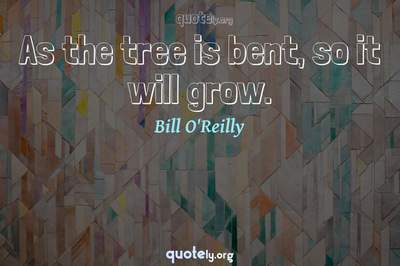 Photo Quote of As the tree is bent, so it will grow.