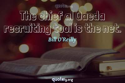 Photo Quote of The chief al Qaeda recruiting tool is the net.
