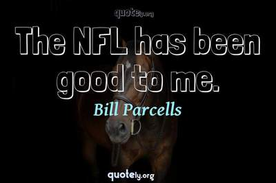 Photo Quote of The NFL has been good to me.