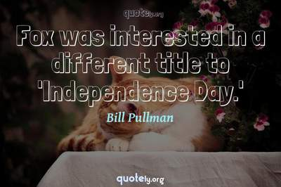 Photo Quote of Fox was interested in a different title to 'Independence Day.'