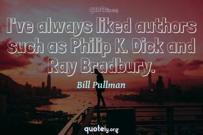 Photo Quote of I've always liked authors such as Philip K. Dick and Ray Bradbury.