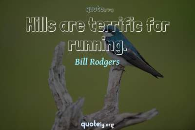 Photo Quote of Hills are terrific for running.