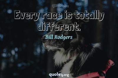 Photo Quote of Every race is totally different.