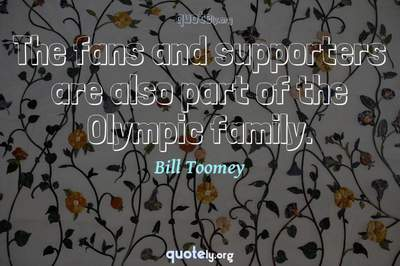 Photo Quote of The fans and supporters are also part of the Olympic family.